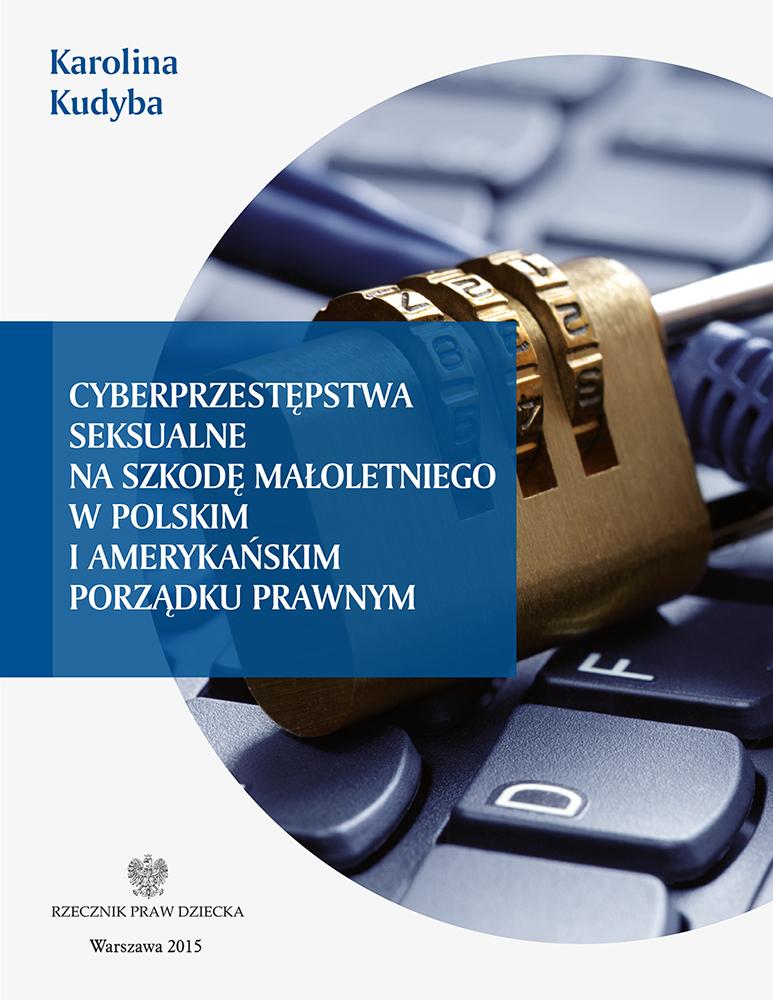 Cyberprzestępstwa seksualne na szkodę małoletniego w polskim i amerykańskim porządku prawnym - okładka