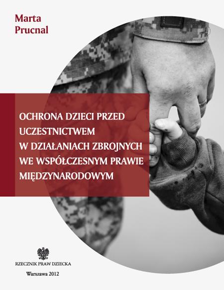 Okładka książki Ochrona dzieci przed uczestnictwem w działaniach zbrojnych we współczesnym prawie międzynarodowym. Link do pdfa z publikacją