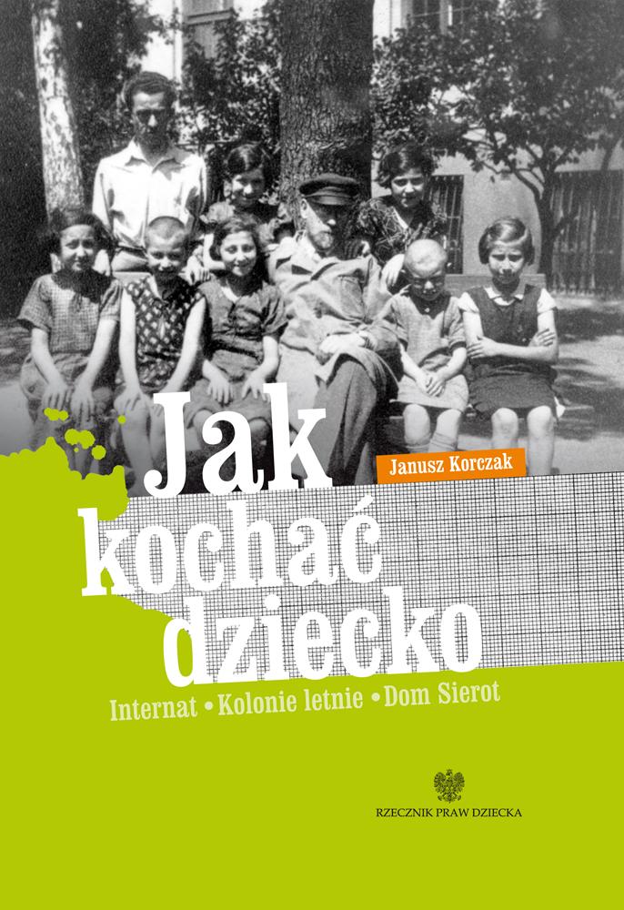 Okładka książki Jak kochać dziecko. Internat. Kolonie letnie. Dom Sierot. link do pdfa z publikacją